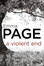 A Violent End by Emma Page
