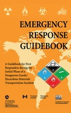 Emergency Response Guidebook: A Guidebook for First Responders during the Initial Phase of a Dangerous Goods/Hazardous Materials T by U.S. Department of Transportation