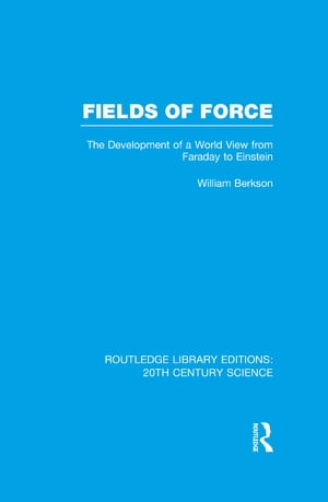 Fields of Force The Development of a World View from Faraday to Einstein.