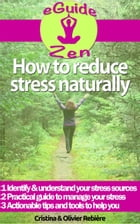 How to reduce stress naturally: A simple, easy guide to overcom stress and find your inner peace by Cristina Rebiere