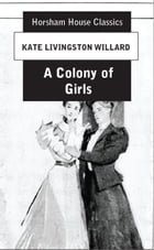 A Colony of Girls by Kate Livingstone Willard