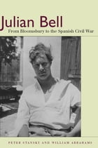 Julian Bell: From Bloomsbury to the Spanish Civil War by Peter Stansky