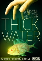 Thick Water: Short Story by Karen Heuler
