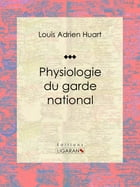 Physiologie du garde national by Louis Adrien Huart
