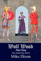 Wolf Wood (Part One): The Gathering Storm by Mike Dixon