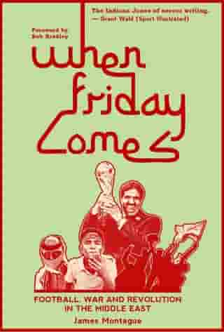 When Friday Comes: Football, War & Revolution in the Middle East