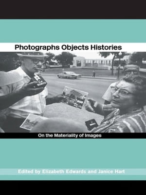Photographs Objects Histories On the Materiality of Images