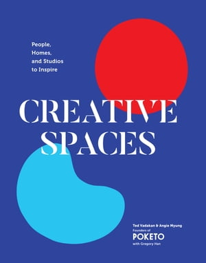 Creative Spaces: People, Homes, and Studios to Inspire by Angie Myung