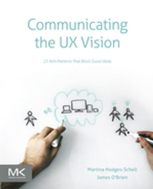 Communicating the UX Vision 13 Anti-Patterns That Block Good Ideas