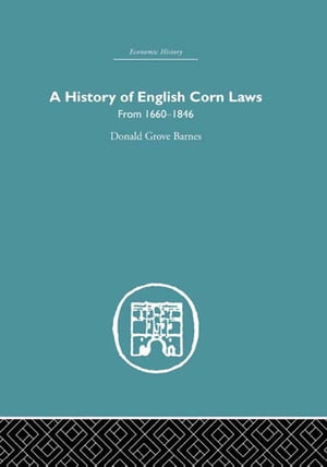 History of English Corn Laws,  A From 1660-1846