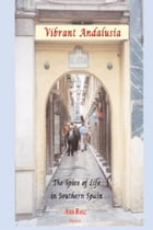 Vibrant Andalusia: The Spice of Life in Southern Spain by Ana  Ruiz