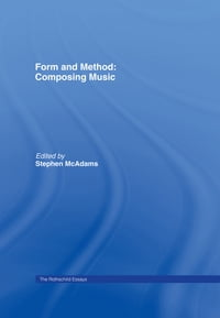 Form and Method: Composing Music: The Rothschild Essays