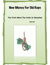 New Money For Old Rope: The Truth About The Crisis In Education