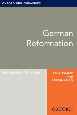 Book German Reformation: Oxford Bibliographies Online Research Guide by Wladyslaw Roczniak