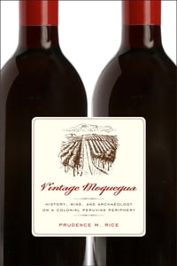 Vintage Moquegua: History, Wine, and Archaeology on a Colonial Peruvian Periphery
