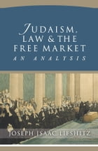 Judaism, Law & The Free Market: An Analysis by Joseph Lifshitz