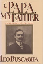 Papa My Father: A Celebration of Dads by Leo Buscaglia