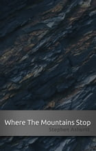 Where The Mountains Stop by Stephen Ashurst