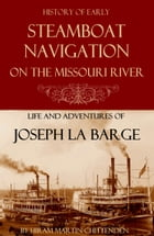 Steamboat Navigation on the Missouri River: (Abridged, Annotated) by Hiram Martin Chittenden