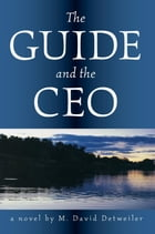 The Guide and the CEO: A Novel by David M. Detweiler