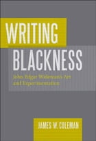 Writing Blackness: John Edgar Wideman's Art and Experimentation