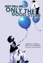 Just Tell Me....Only The Good Stuff by Cherie Emerson