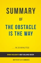 Summary of Obstacle Is the Way: by Ryan Holiday , Includes Analysis by Elite Summaries