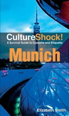 CultureShock! Munich: A Survival Guide to Customs and Etiquette by Elizabeth Smith