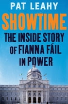 Showtime: The Inside Story of Fianna Fáil in Power by Pat Leahy
