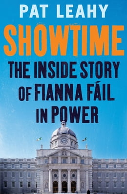 Book Showtime: The Inside Story of Fianna Fáil in Power by Pat Leahy