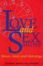 Love and Sex Signs: Venus, Mars and Astrology by Joanne Madeline Moore