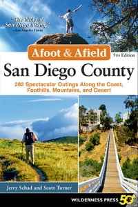 Afoot and Afield: San Diego County: 281 Spectacular Outings along the Coast, Foothills, Mountains…