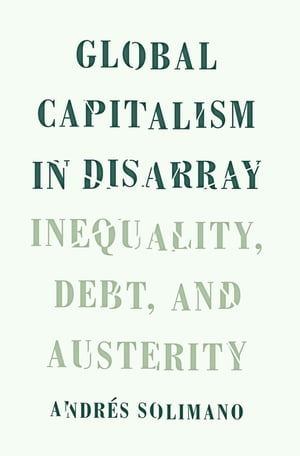 Global Capitalism in Disarray Inequality,  Debt,  and Austerity