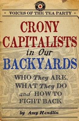 Book Crony Capitalists in Our Backyards: Who They Are, What They Do and How to Fight Back by Amy Handlin