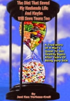 The Diet That Saved My Husbands Life And Maybe Will Safe Yours Too!: A True Story Of A Man's Quest To Get Healthy Again After Years Of Being Sick! by Joni Rae Verhees-Kroll