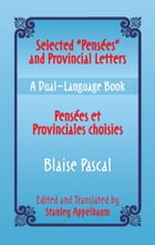 "Selected ""Pensees"" and Provincial Letters/Pensees et Provinciales choisies: A Dual-Language Book by Stanley Appelbaum"