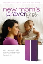 New Mom's Prayer Bible: Encouragement for Your First Year Together by Zondervan