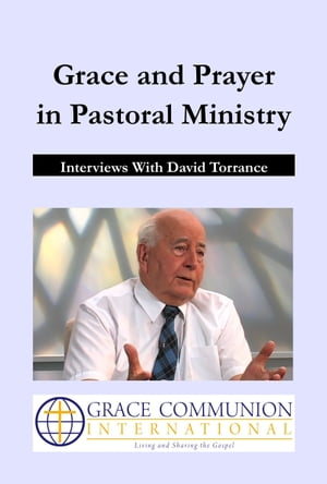 Grace and Prayer in Pastoral Ministry: Interviews With David Torrance