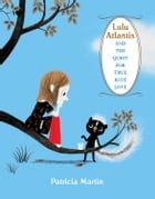 Lulu Atlantis and the Quest for True Blue Love by Patricia Martin