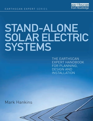 Stand-alone Solar Electric Systems The Earthscan Expert Handbook for Planning,  Design and Installation