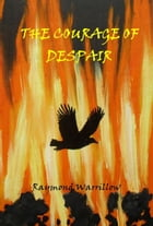 The Courage Of Despair by Raymond Warrillow