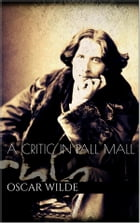 A Critic in Pall Mall by Oscar Wilde