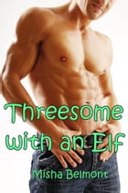 Threesome with an Elf by Misha Belmont