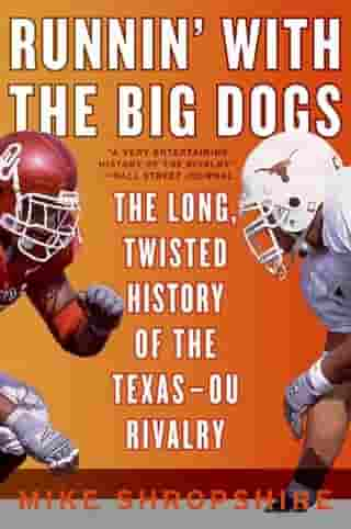 Runnin' with the Big Dogs: The Long, Twisted History of the Texas-OU Rivalry by Mike Shropshire