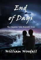 End of Days: The Complete Tyke McGrath Series by William Woodall