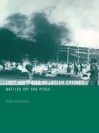 Lost Histories of Indian Cricket: Battles Off the Pitch by Boria Majumdar