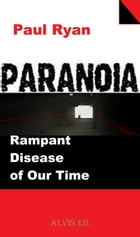 Paranoia: Rampant Disease of Our Time by Paul Ryan