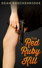The Red Ruby Kill: Wolf Series #3 by Dean Breckenridge