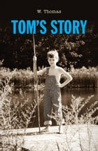 Tom's Story by W Thomas