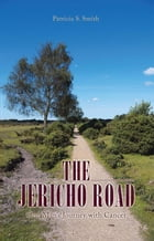The Jericho Road: One Man's Journey with Cancer by Patricia S. Smith